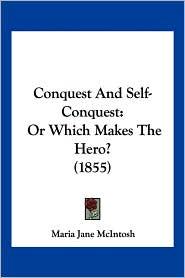Conquest And Self-Conquest - Maria Jane Mcintosh