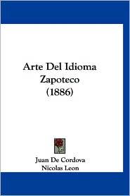 Arte del Idioma Zapoteco (1886) - Juan De Cordova, Nicolas Leon