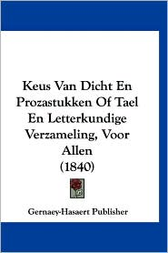 Keus Van Dicht En Prozastukken of Tael En Letterkundige Verzameling, Voor Allen (1840) - Publisher Gernaey-Hasaert Publisher