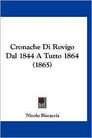 Cronache Di Rovigo Dal 1844 a Tutto 1864 (1865)