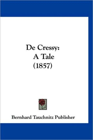de Cressy: A Tale (1857) - Tauchnitz Bernhard Tauchnitz Publisher