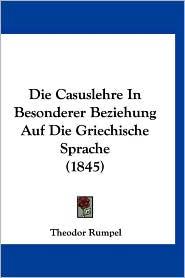 Die Casuslehre in Besonderer Beziehung Auf Die Griechische Sprache (1845)