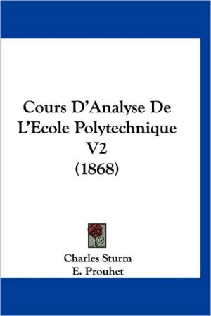 Cours D'Analyse de L'Ecole Polytechnique V2 (1868) - Charles Sturm, E. Prouhet (Editor)