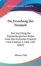 Die Erwerbung Der Neumark - Johannes Voigt