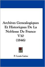 Archives Genealogiques Et Historiques de La Noblesse de France V10 (1846) - P. Louis Laine