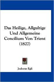 Das Heilige, Allgultige Und Allgemeine Concilium Von Trient (1827)