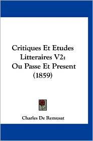 Critiques Et Etudes Litteraires V2: Ou Passe Et Present (1859) - Charles De Remusat