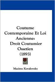 Coutume Contemporaine Et Loi Ancienne: Droit Coutumier Ossetien (1893) - Mazime Kovalewsky