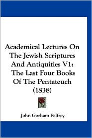 Academical Lectures on the Jewish Scriptures and Antiquities V1: The Last Four Books of the Pentateuch (1838)
