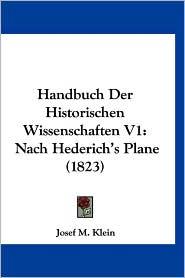 Handbuch Der Historischen Wissenschaften V1: Nach Hederich's Plane (1823) - Josef M. Klein
