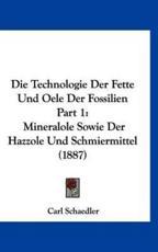 Die Technologie Der Fette Und Oele Der Fossilien Part 1 - Carl Schaedler (editor)