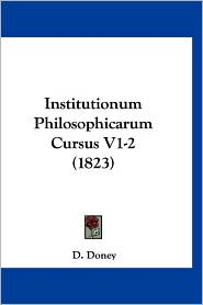 Institutionum Philosophicarum Cursus V1-2 (1823) - D. Doney (Editor)