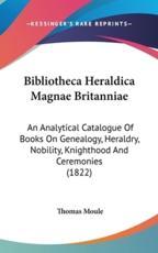 Bibliotheca Heraldica Magnae Britanniae - Thomas Moule