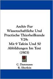 Archiv Fur Wissenschaftliche Und Practische Thierheilkunde V29: Mit 9 Tafein Und 50 Abbildungen Im Text (1903)