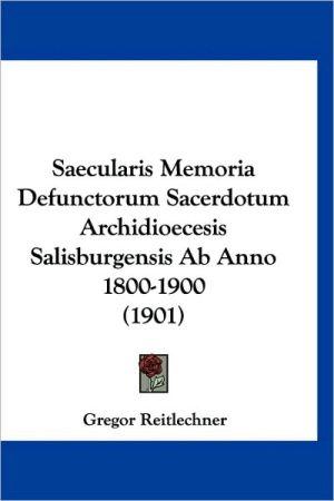 Saecularis Memoria Defunctorum Sacerdotum Archidioecesis Salisburgensis AB Anno 1800-1900 (1901)