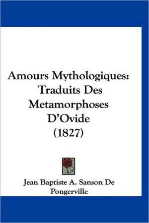 Amours Mythologiques: Traduits Des Metamorphoses D'Ovide (1827) - Jean Baptiste a. Sanson De Pongerville