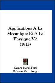 Applications a la Mecanique Et a la Physique V2 (1913) - Cesare Burali-Forti, Roberto Marcolongo