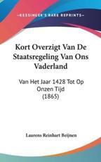 Kort Overzigt Van de Staatsregeling Van Ons Vaderland - Laurens Reinhart Beijnen