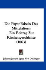 Die Papst-Fabeln Des Mittelalters - Johann Joseph Ignaz Von Dollinger