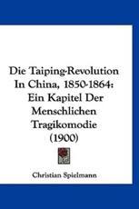 Die Taiping-Revolution in China, 1850-1864 - Christian Spielmann