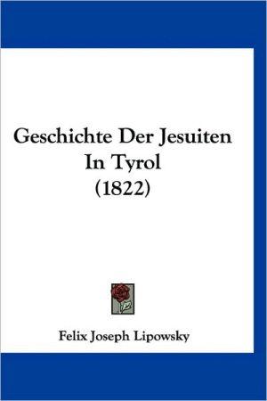 Geschichte Der Jesuiten in Tyrol (1822)