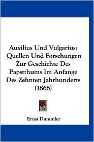 Auxilius Und Vulgarius: Quellen Und Forschungen Zur Geschichte Des Papstthums Im Anfange Des Zehnten Jahrhunderts (1866)