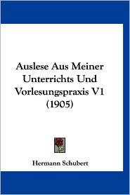 Auslese Aus Meiner Unterrichts Und Vorlesungspraxis V1 (1905) - Hermann Schubert
