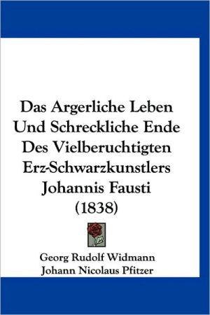 Das Argerliche Leben Und Schreckliche Ende Des Vielberuchtigten Erz-Schwarzkunstlers Johannis Fausti (1838)