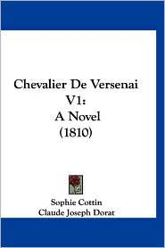 Chevalier de Versenai V1: A Novel (1810) - Sophie Cottin, Claude-Joseph Dorat (Translator)