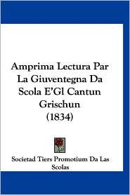 Amprima Lectura Par La Giuventegna Da Scola E'Gl Cantun Grischun (1834) - Societad Tiers Promotium Da Las Scolas