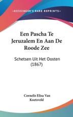 Een Pascha Te Jeruzalem En Aan de Roode Zee - Cornelis Elisa Van Koetsveld