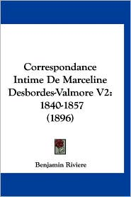 Correspondance Intime de Marceline Desbordes-Valmore V2: 1840-1857 (1896) - Benjamin Riviere