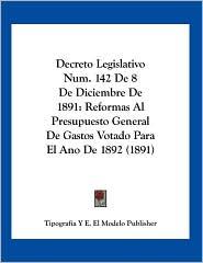Decreto Legislativo Num. 142 De 8 De Diciembre De 1891: Reformas Al Presupuesto General De Gastos Votado Para El Ano De 1892 (1891) - Tipografia Y E. El Modelo Publisher