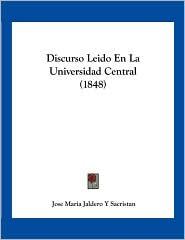 Discurso Leido En La Universidad Central (1848) - Jose Maria Jaldero Y Sacristan