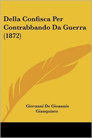 Della Confisca Per Contrabbando Da Guerra (1872) - Giovanni De Gioannis Gianquinto
