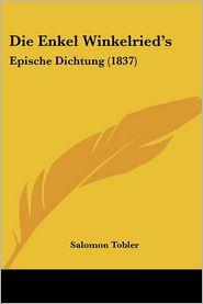 Die Enkel Winkelried's: Epische Dichtung (1837) - Salomon Tobler
