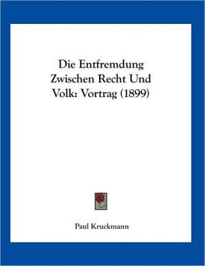 Die Entfremdung Zwischen Recht Und Volk: Vortrag (1899) - Paul Kruckmann