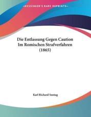 Die Entlassung Gegen Caution Im Romischen Strafverfahren (1865) - Karl Richard Sontag