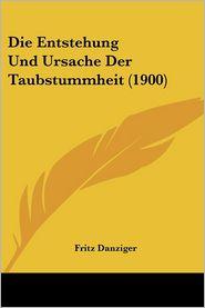 Die Entstehung Und Ursache Der Taubstummheit (1900) - Fritz Danziger