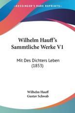 Wilhelm Hauff's Sammtliche Werke V1 - Wilhelm Hauff