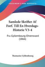 Samlede Skrifter AF Forf. Till En Hverdags-Historie V3-4 - Thomasine Gyllembourg