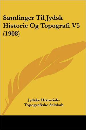 Samlinger Til Jydsk Historie Og Topografi V5 (1908)