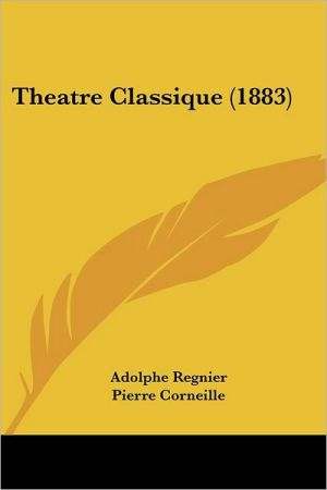 Theatre Classique (1883) - Adolphe Regnier (Editor), Pierre Corneille (Introduction)