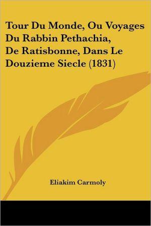 Tour Du Monde, Ou Voyages Du Rabbin Pethachia, De Ratisbonne, Dans Le Douzieme Siecle (1831)
