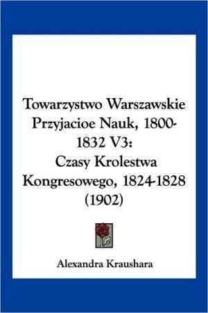 Towarzystwo Warszawskie Przyjacioe Nauk, 1800-1832 V3 - Alexander Kraushar