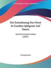 Die Entsuhnung Des Orest in Goethes Iphigenie Auf Tauris - Georg Kanzow