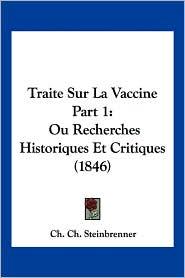 Traite Sur La Vaccine Part 1: Ou Recherches Historiques Et Critiques (1846) - Ch. Ch. Steinbrenner