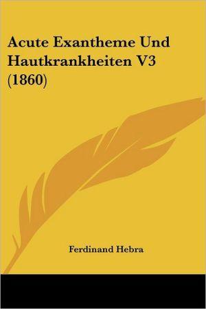 Acute Exantheme Und Hautkrankheiten V3 (1860) - Ferdinand Hebra