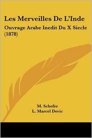 Les Merveilles De L'Inde: Ouvrage Arabe Inedit Du X Siecle (1878) - M. Schefer (Translator), L. Marcel Devic (Introduction)