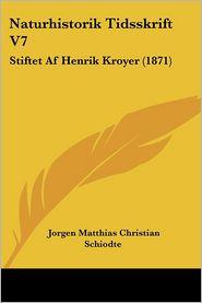Naturhistorik Tidsskrift V7: Stiftet Af Henrik Kroyer (1871) - Jorgen Matthias Christian Schiodte